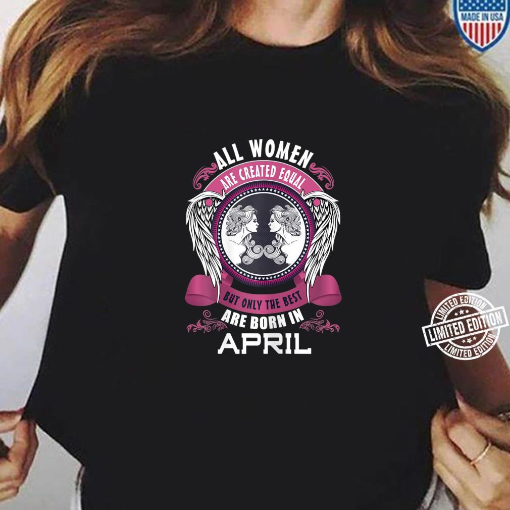 All Are Created Equal But The Best Are Born In April Shirt ladies tee
