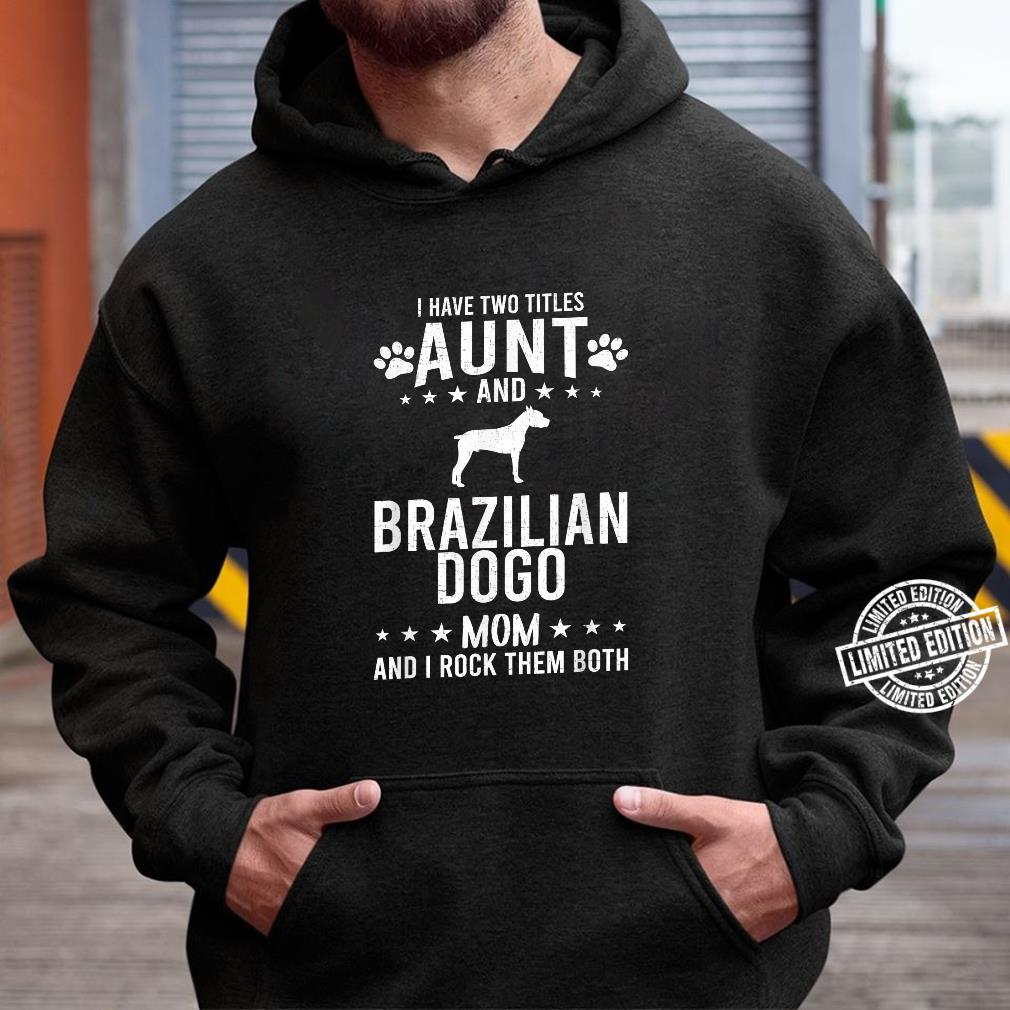 I Have Two Titles Aunt And Brazilian Dogo Dog Mom Shirt hoodie