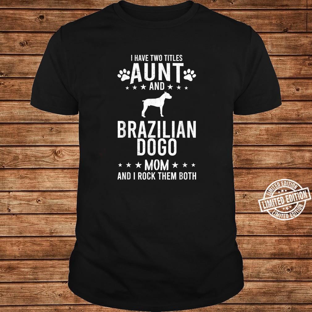 I Have Two Titles Aunt And Brazilian Dogo Dog Mom Shirt long sleeved
